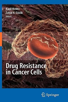 Drug Resistance in Cancer Cells By Mehta, Kapil (EDT)/ Siddik, Zahid H. (EDT)/ Bates, Susan E. (FRW)